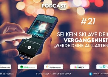 """#21 Sei kein Sklave deiner Vergangenheit """"werde Deine Altlasten los"""""""